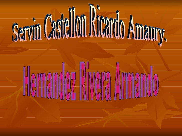 Servin Castellon Ricardo Amaury. Hernandez Rivera Armando