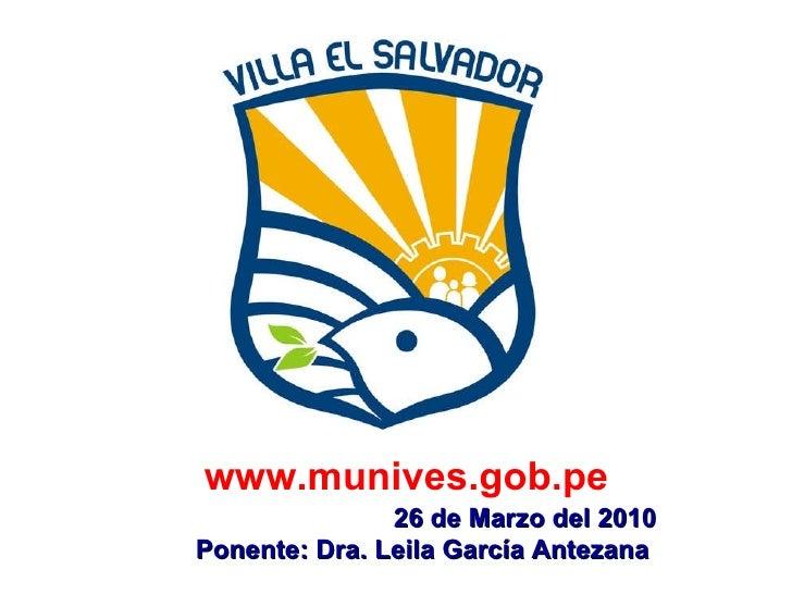 www.munives.gob.pe 26 de Marzo del 2010 Ponente: Dra. Leila García Antezana