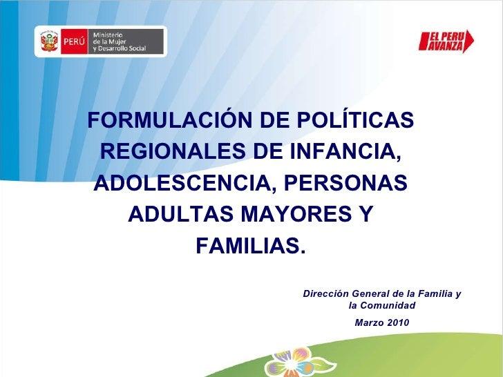 FORMULACIÓN DE POLÍTICAS REGIONALES DE INFANCIA, ADOLESCENCIA, PERSONAS ADULTAS MAYORES Y FAMILIAS. Dirección General de l...