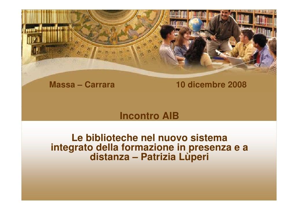 Massa – Carrara              10 dicembre 2008                     Incontro AIB       Le biblioteche nel nuovo sistema inte...