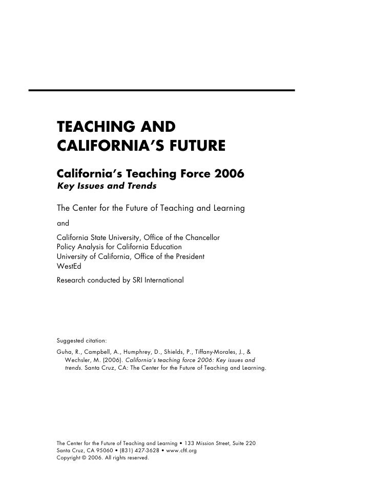 TEACHING AND CALIFORNIA'S FUTURE California's Teaching Force 2006 Key Issues and Trends  The Center for the Future of Teac...