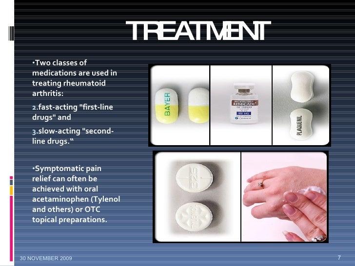 TREATMENT <ul><li>Two classes of medications are used in treating rheumatoid  arthritis:  </li></ul><ul><li>fast-acting &q...