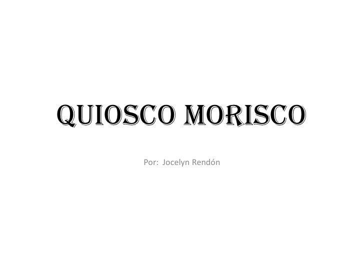 Quiosco Morisco      Por: Jocelyn Rendón
