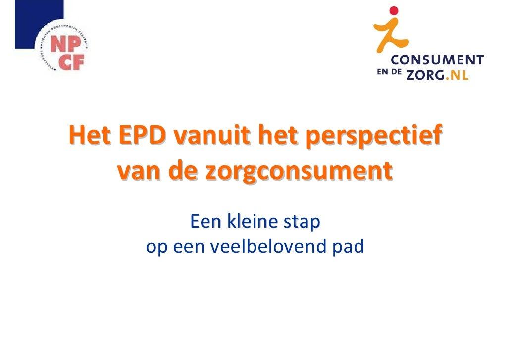 Het EPD vanuit het perspectief     van de zorgconsument            Een kleine stap       op een veelbelovend pad