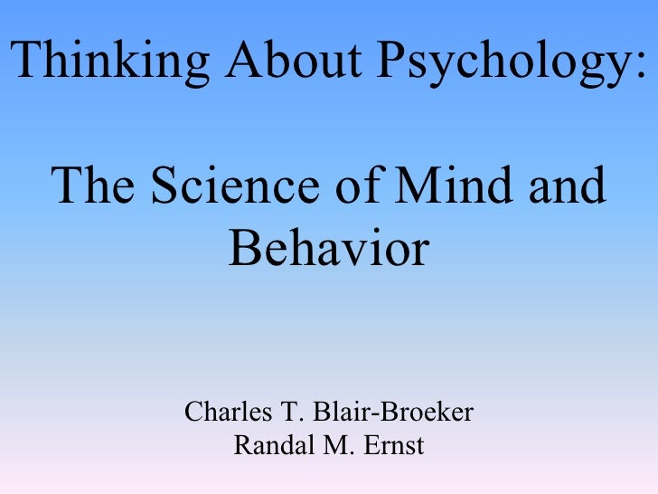Thinking About Psychology:  The Science of Mind and Behavior Charles T. Blair-Broeker Randal M. Ernst