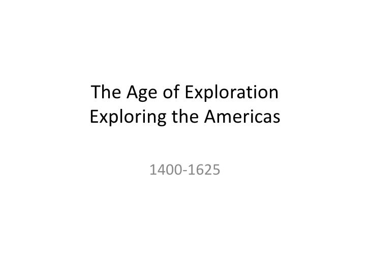 The Age of Exploration Exploring the Americas<br />1400-1625<br />