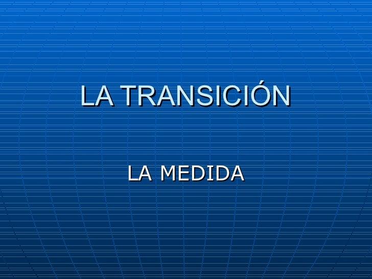 LA TRANSICIÓN LA MEDIDA