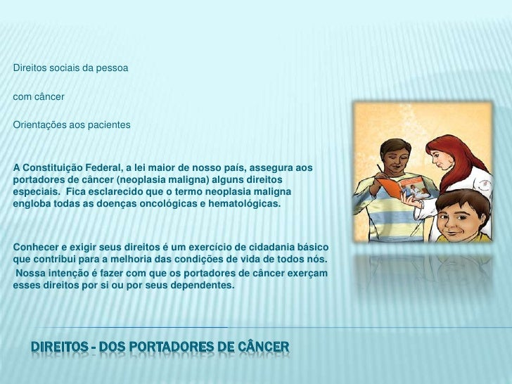 Direitos sociais da pessoa<br />com câncer<br />Orientações aos pacientes<br />A Constituição Federal, a lei maior de noss...