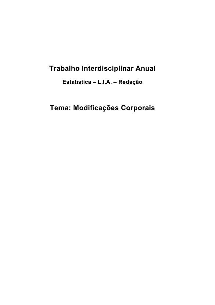Trabalho Interdisciplinar Anual    Estatística – L.I.A. – Redação    Tema: Modificações Corporais