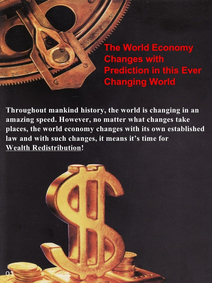 The World Economy Changes with Prediction in this Ever Changing World Throughout mankind history, the world is changing in...