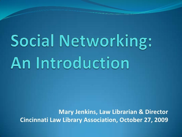 Social Networking: An Introduction<br />Mary Jenkins, Law Librarian & Director<br />Cincinnati Law Library Association, Oc...