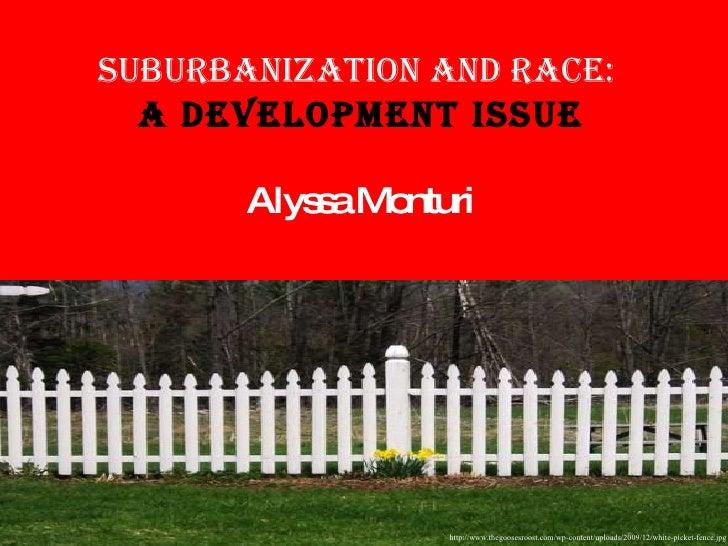 Suburbanization and Race:  A Development Issue Alyssa Monturi http://www.thegoosesroost.com/wp-content/uploads/2009/12/whi...