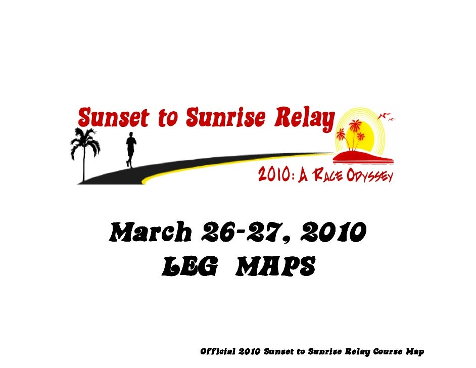 26- March 26-27, 2010    LEG MAPS        Official 2010 Sunset to Sunrise Relay Course Map