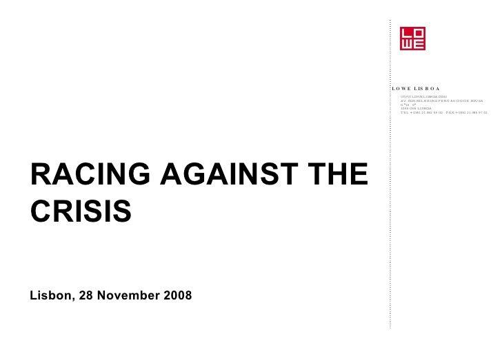 <ul><li>RACING AGAINST THE CRISIS </li></ul><ul><li>Lisbon, 28 November 2008 </li></ul>