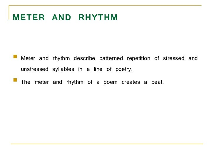 METER AND RHYTHM <ul><li>Meter and rhythm describe patterned repetition of stressed and unstressed syllables in a line of ...