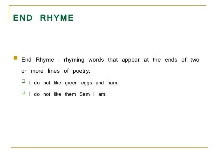 END RHYME <ul><li>End Rhyme – rhyming words that appear at the ends of two or more lines of poetry.  </li></ul><ul><ul><li...