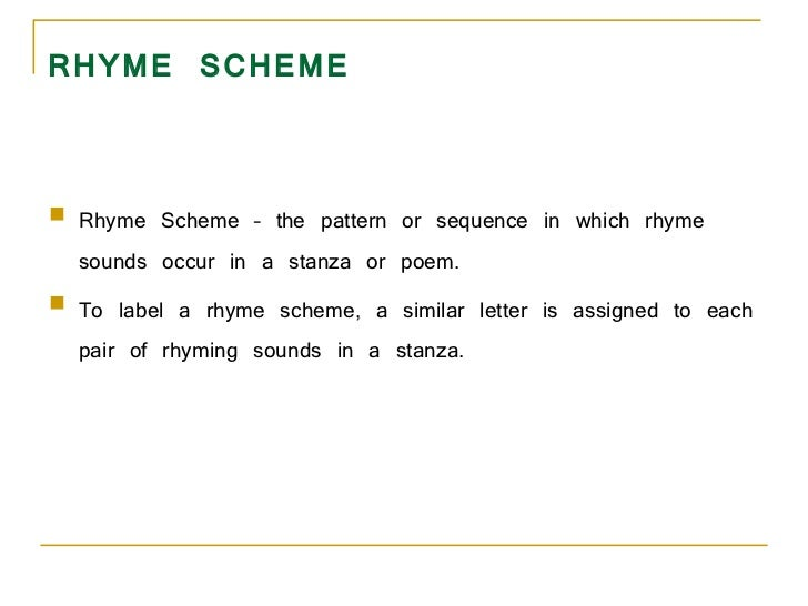 RHYME SCHEME <ul><li>Rhyme Scheme – the pattern or sequence in which rhyme sounds occur in a stanza or poem.  </li></ul><u...