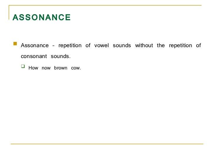 ASSONANCE <ul><li>Assonance – repetition of vowel sounds without the repetition of consonant sounds.  </li></ul><ul><ul><l...