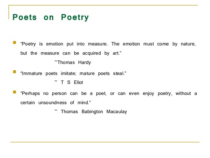 """Poets on Poetry <ul><li>"""" Poetry is emotion put into measure. The emotion must come by nature, but the measure can be acqu..."""