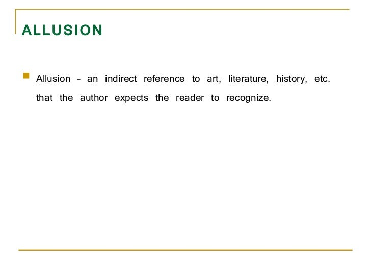 ALLUSION <ul><li>Allusion – an indirect reference to art, literature, history, etc. that the author expects the reader to ...