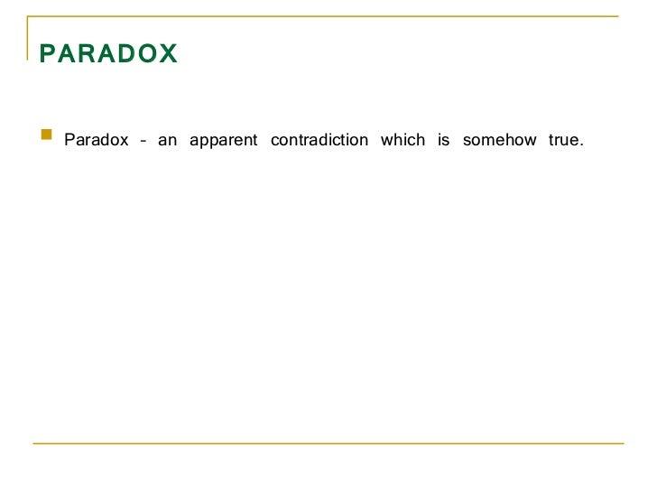 PARADOX <ul><li>Paradox – an apparent contradiction which is somehow true.  </li></ul>