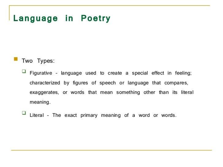 Language in Poetry <ul><li>Two Types:  </li></ul><ul><ul><li>Figurative – language used to create a special effect in feel...