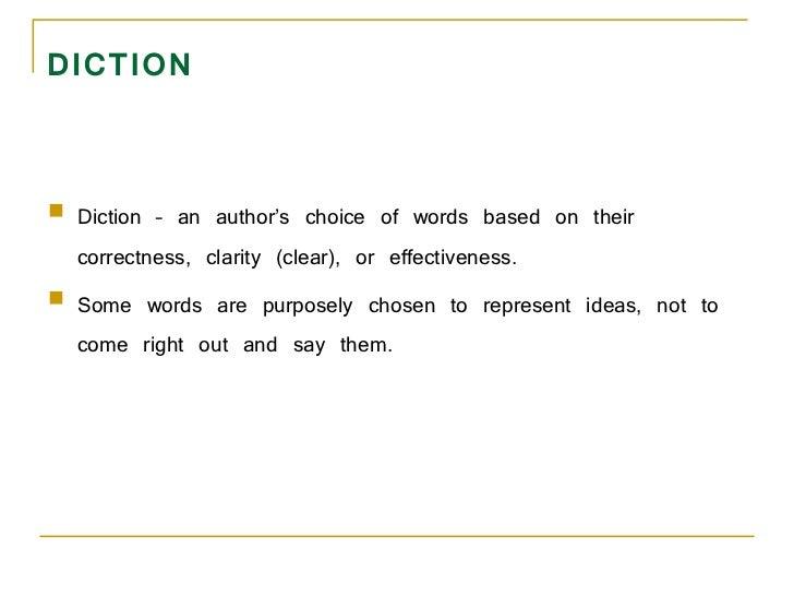 DICTION <ul><li>Diction – an author's choice of words based on their correctness, clarity (clear), or effectiveness.  </li...
