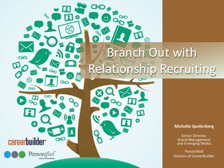 Branch Out withRelationship Recruiting<br />Michelle SpellerbergSenior Director, Brand Management and Emerging MediaPerson...