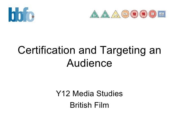 Certification and Targeting an Audience Y12 Media Studies British Film