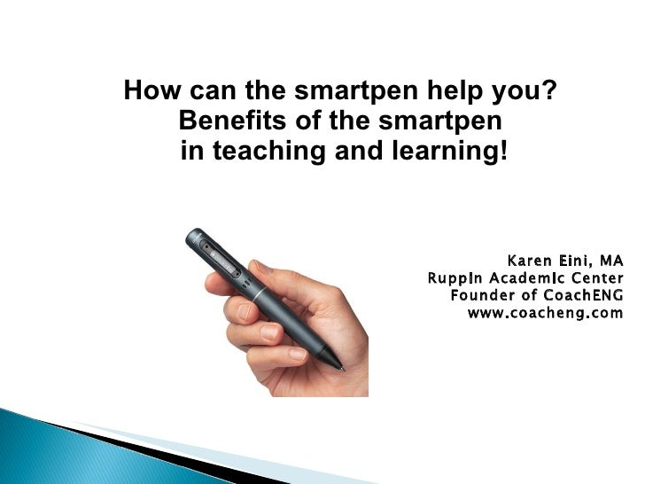 How can the smartpen help you? Benefits of the smartpen in teaching and learning! Karen Eini, MA Ruppin Academic Center Fo...