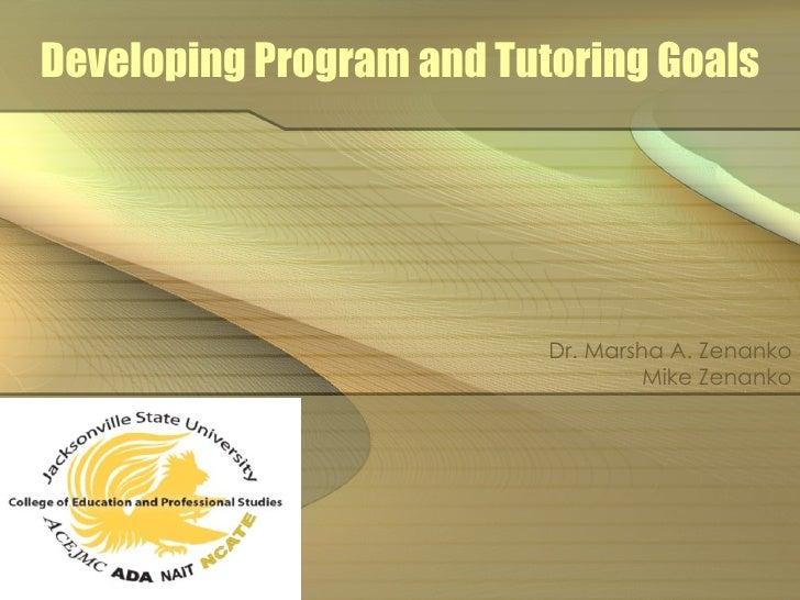 Developing Program and Tutoring Goals Dr. Marsha A. Zenanko Mike Zenanko