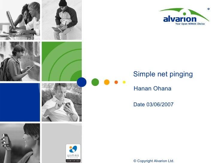 Simple net pinging Date 03/06/2007 Hanan Ohana