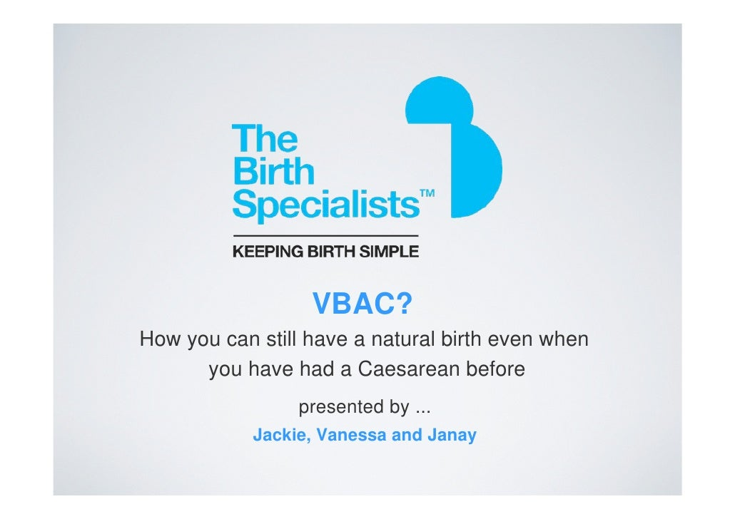 VBAC? How you can still have a natural birth even when       you have had a Caesarean before                  presented by...