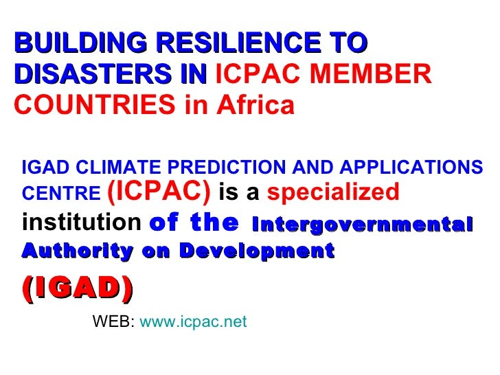 BUILDING RESILIENCE TO DISASTERS IN   ICPAC MEMBER COUNTRIES in Africa IGAD CLIMATE PREDICTION AND APPLICATIONS CENTRE   (...