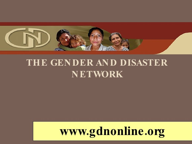 THE GENDER AND DISASTER NETWORK www.gdnonline.org