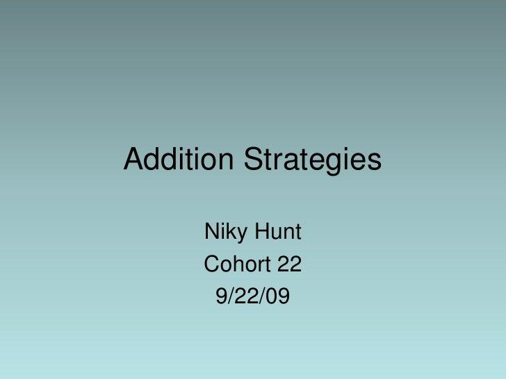 Addition Strategies<br />Niky Hunt<br />Cohort 22<br />9/22/09<br />