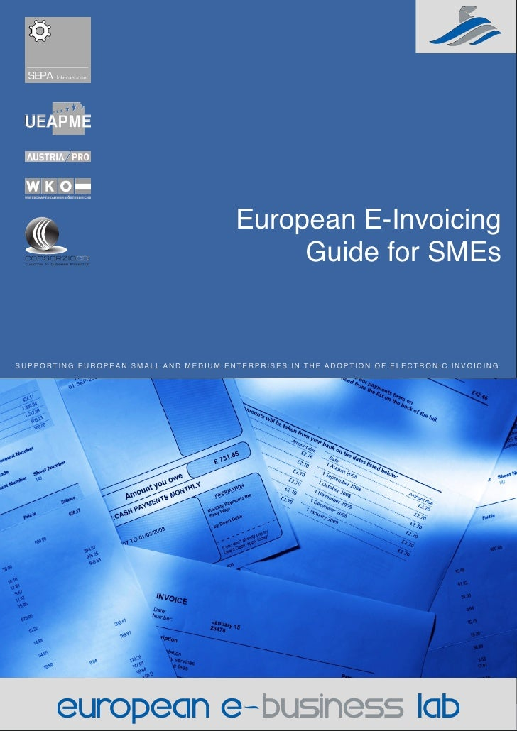 European E-Invoicing                                              Guide for SMEs   SUPPORTING EUROPEAN SMALL AND MEDIUM EN...