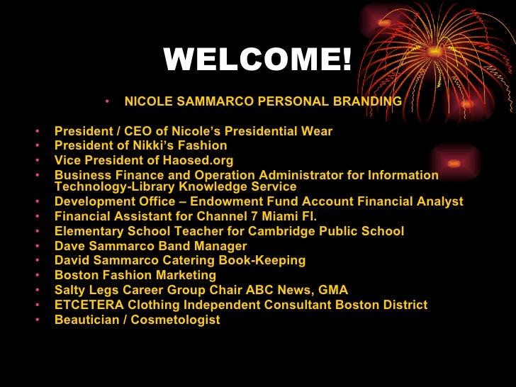 WELCOME! <ul><li>NICOLE SAMMARCO PERSONAL BRANDING </li></ul><ul><li>President / CEO of Nicole's Presidential Wear </li></...