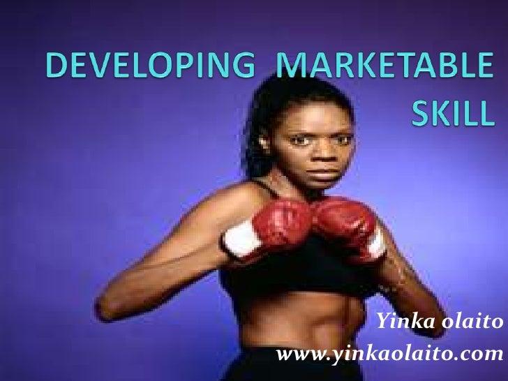DEVELOPING  MARKETABLE SKILL<br />Yinka olaito<br />www.yinkaolaito.com<br />