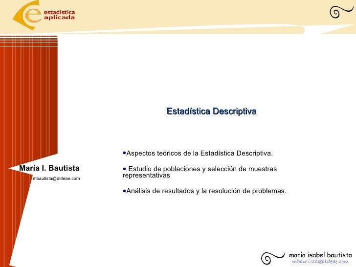 Estadística Descriptiva <ul><li>Aspectos teóricos de la Estadística Descriptiva. </li></ul><ul><li>Estudio de poblaciones ...