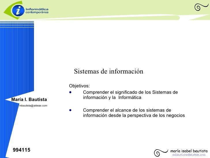 <ul><li>Objetivos:  </li></ul><ul><li>Comprender el significado de los Sistemas de información y la  Informática </li></ul...