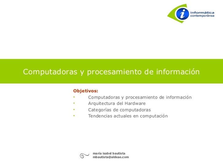 Computadoras y procesamiento de información              Objetivos:                  Computadoras y procesamiento de info...