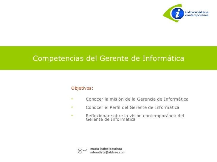 Competencias del Gerente de Informática             Objetivos:                Conocer la misión de la Gerencia de Informá...