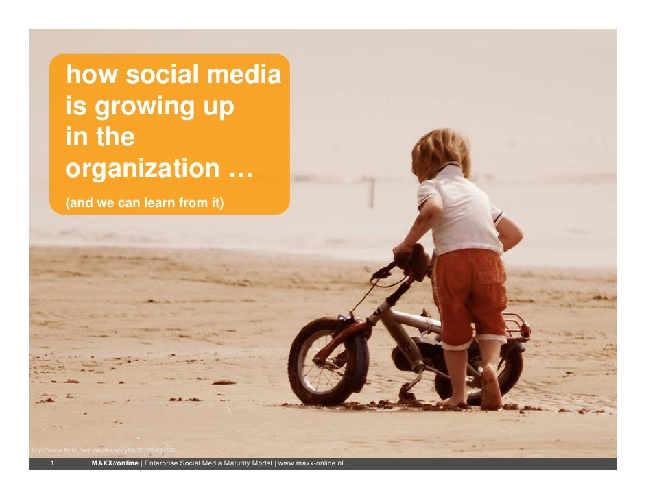how social media            is growing up            in the            organization …            (and we can learn from it...