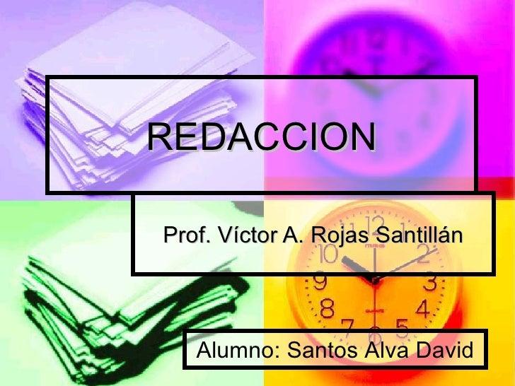 REDACCION Prof. Víctor A. Rojas Santillán Alumno: Santos Alva David