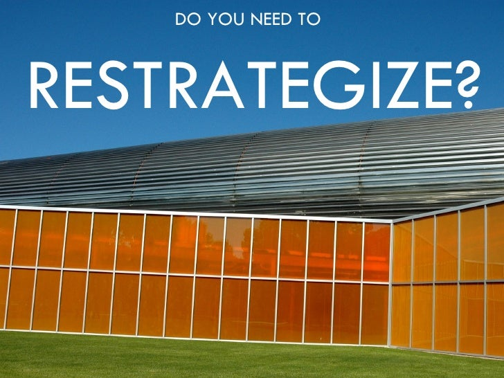 DO YOU NEED TO   RESTRATEGIZE?