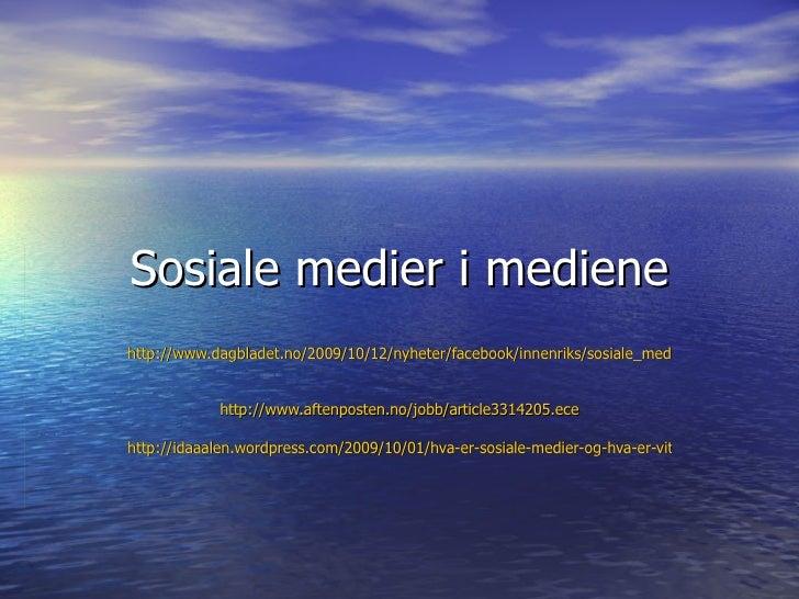 Sosiale medier i mediene http://www.dagbladet.no/2009/10/12/nyheter/facebook/innenriks/sosiale_medier/teknologi/8537650/ h...