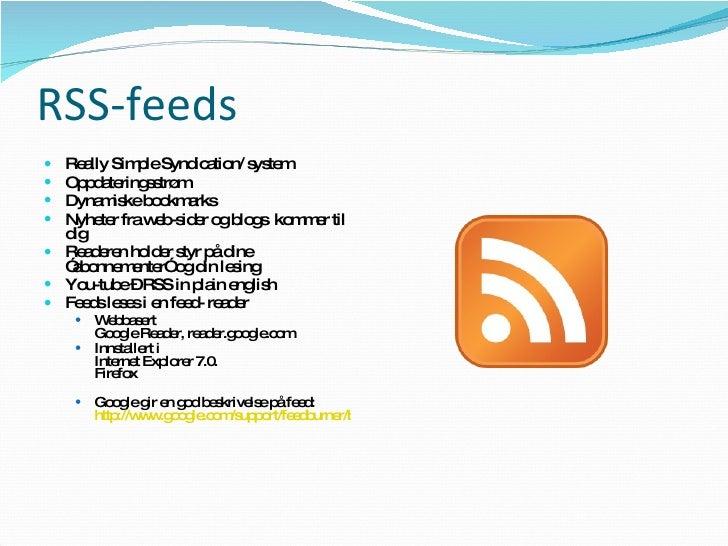 RSS-feeds <ul><li>Really Simple Syndication/ system  </li></ul><ul><li>Oppdateringsstrøm </li></ul><ul><li>Dynamiske bookm...