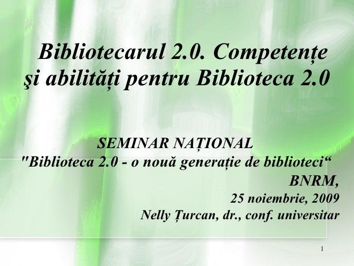 """Bibliotecarul 2.0. Competenţe şi abilităţi pentru Biblioteca 2.0 SEMINAR NAŢIONAL """"Biblioteca 2.0 - o nou ă  genera ţ..."""