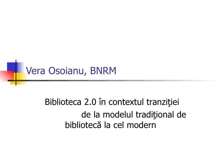 Vera Osoianu, BNRM Biblioteca 2.0 în contextul tranziţiei  de la modelul tradiţional de bibliotecă la cel modern